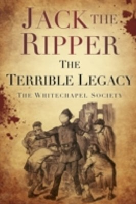 Jack the Ripper: The Terrible Legacy