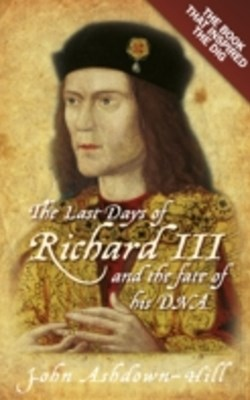 (ebook) Last Days of Richard III and the fate of his DNA