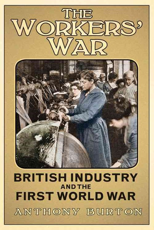 Workers' War: British Industry and the First World War
