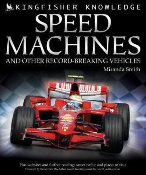 Kingfisher Knowledge: Speed Machines and Other Record-Breaking Vehicles