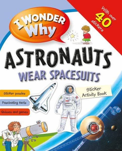 I Wonder Why Astronauts Wear Spacesuits Sticker Book