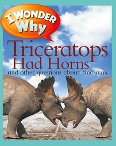 I Wonder Why - Triceratops Had Horns