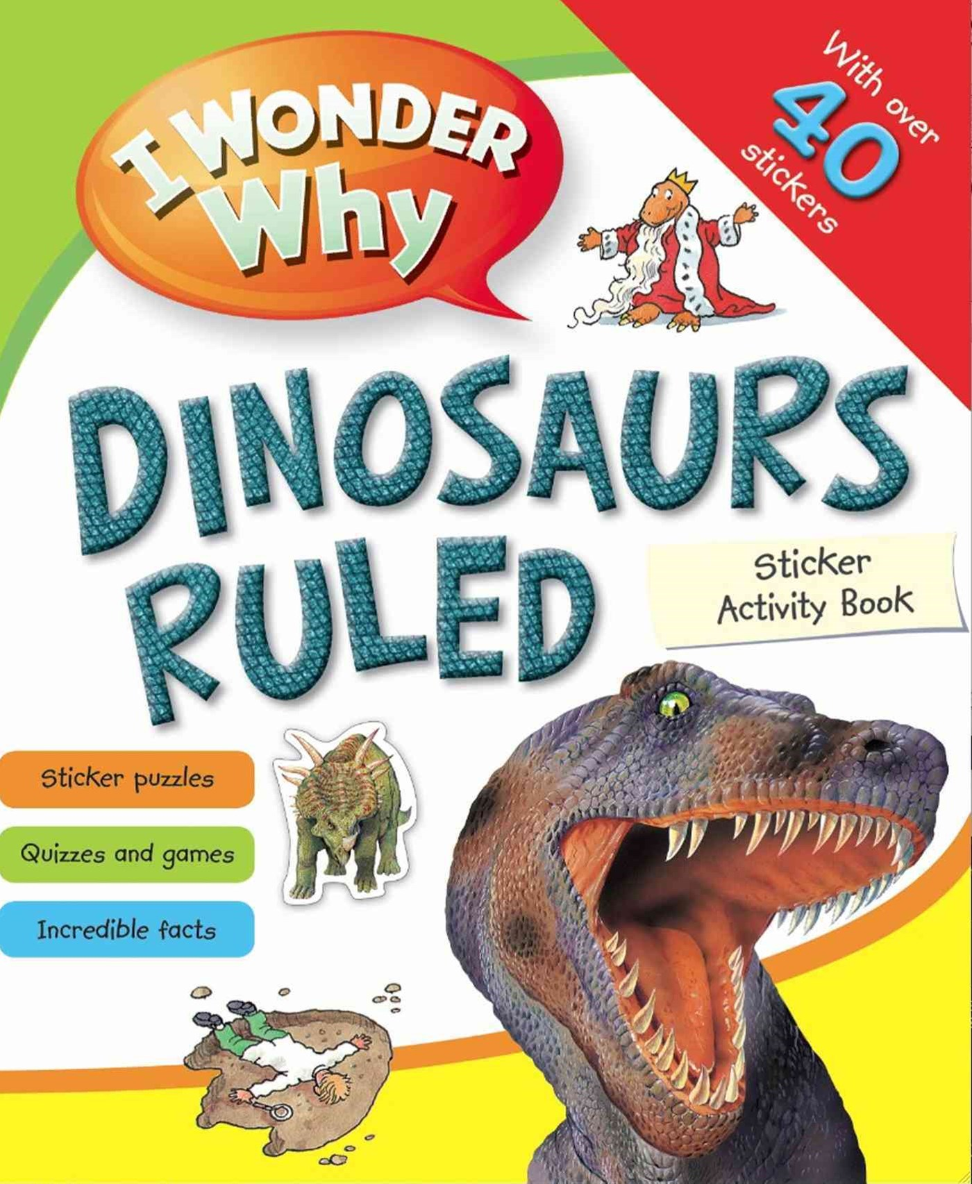 I Wonder Why Dinosaurs Ruled Sticker Acitivity Book