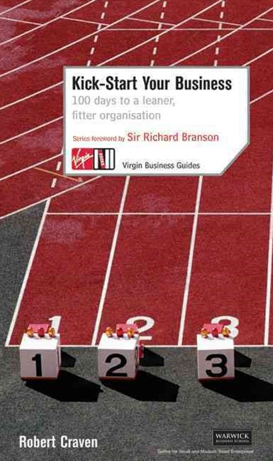 Kick-Start Your Business: 100 Days to a Leaner, Fitter Organisation     Business Guides