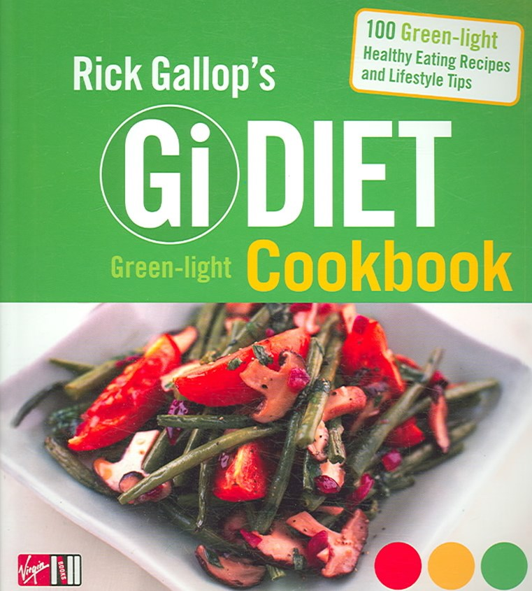 Rick Gallop's Gi Diet Green-Light Cookbook                              Eating Recipes and Lifestyle Tips