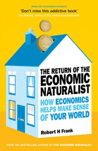 The Return of The Economic Naturalist by Robert H Frank (9780753519660) - PaperBack - Business & Finance Ecommerce