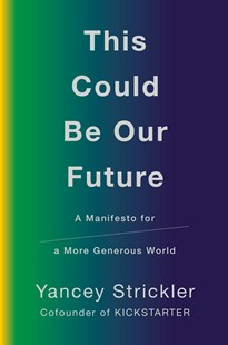 This Could Be Our Future: A Manifesto for a More Generous World by Yancey Strickler (9780753552834) - PaperBack - Business & Finance Organisation & Operations