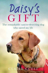 Daisy's Gift: The remarkable cancer-detecting dog who saved my life by Claire Guest (9780753557433) - HardCover - Biographies General Biographies