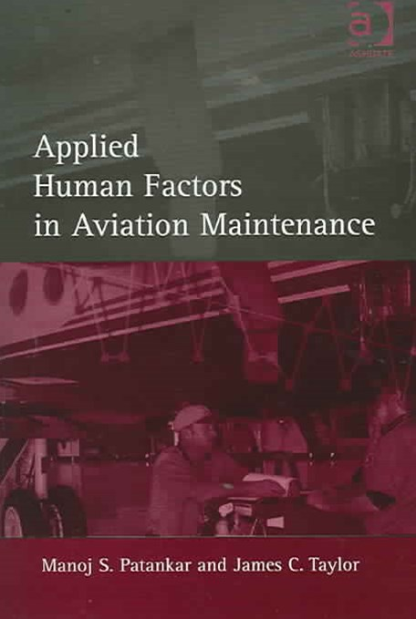 Applied Human Factors in Aviation Maintenance: A Practical Guide to Improving Safety