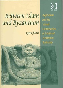 Between Islam and Byzantium by Lynn Jones (9780754638520) - HardCover - Art & Architecture Art History