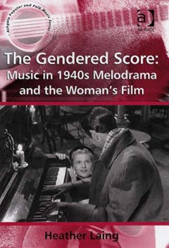 Gendered Score: Music in 1940s Melodrama and the Woman