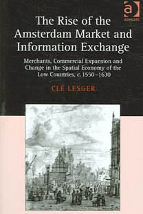 Rise of the Amsterdam Market and Information Exchange by Cle Lesger (9780754652205) - HardCover - Business & Finance Careers