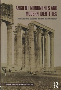 Ancient Monuments and Modern Identities by D. Voutsaki, Paul Cartledge (9780754652892) - HardCover - Art & Architecture Architecture