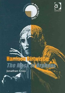Harrison Birtwistle: The Mask of Orpheus by Jonathan Cross (9780754653837) - HardCover - Biographies Entertainment