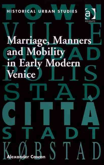 Marriage, Manners and Mobility in Early Modern Venice