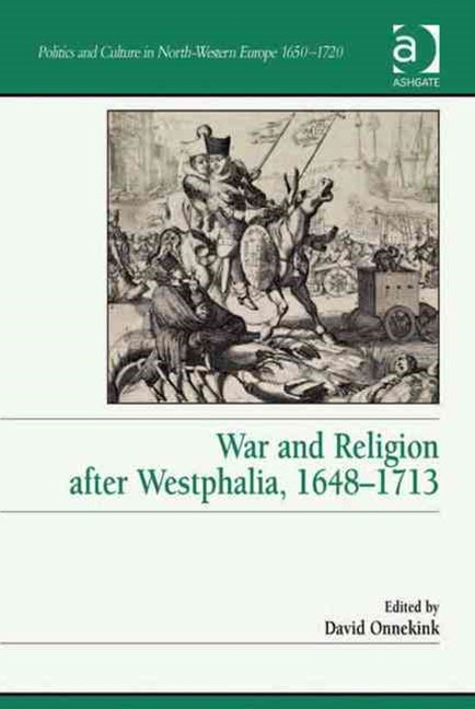 War and Religion After Westphalia, 1648-1713