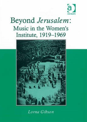 Beyond Jerusalem: Music in the Women's Institute, 1919-1969