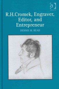 R. H. Cromek, Engraver, Editor, and Entrepreneur by Dennis M. Read (9780754663997) - HardCover - Art & Architecture Art History