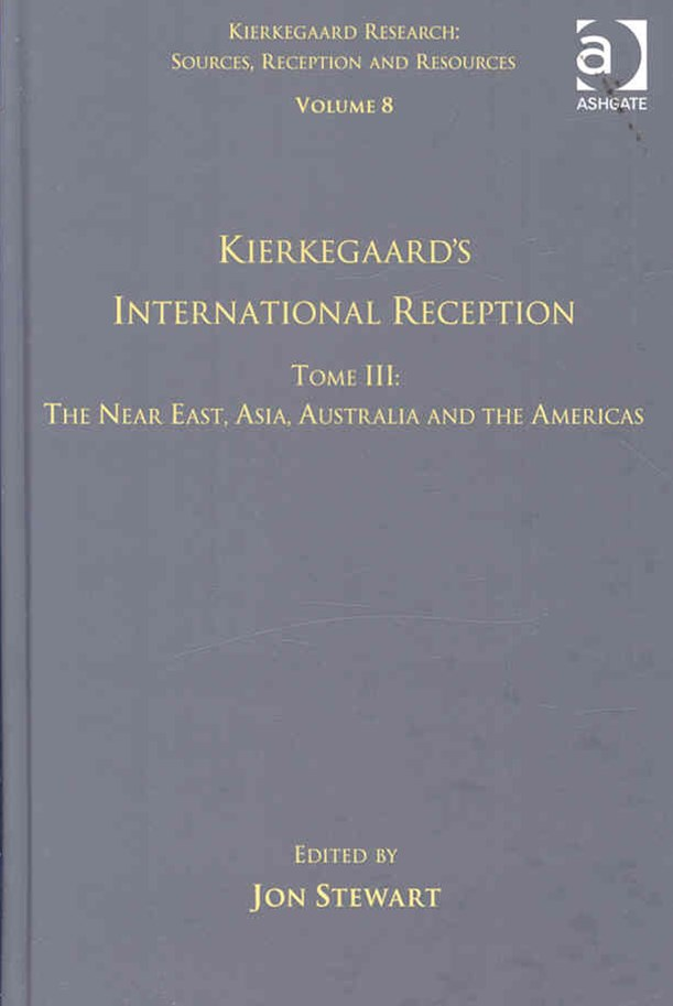 Kierkegaard's International Reception: The Near East, Asia, Australia and the Americas