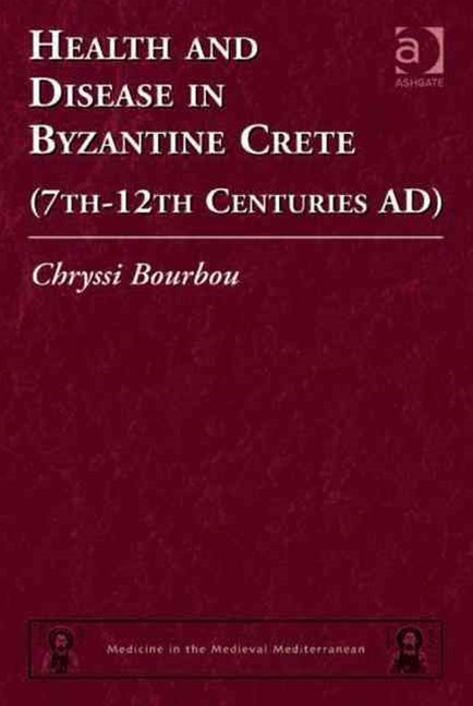 Health and Disease in Byzantine Crete (7th-12th Centuries AD)