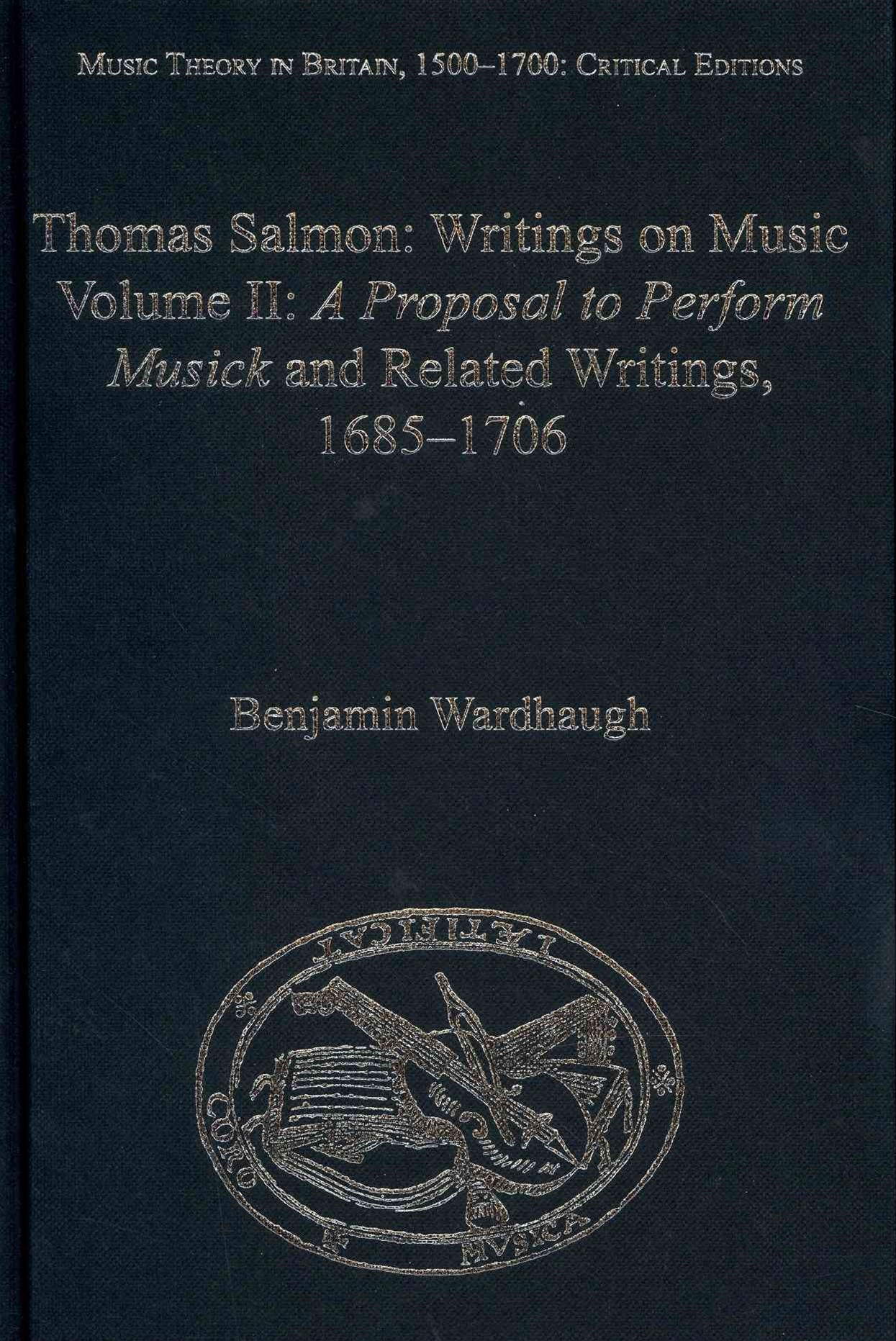 Thomas Salmon: A Proposal to Perform Musick and Related Writings, 1685-1706