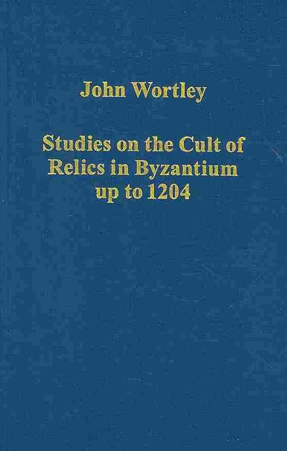 Studies on the Cult of Relics in Byzantium Up to 1204