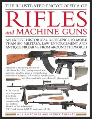 Illustrated Encyclopedia of Rifles and Machine Guns