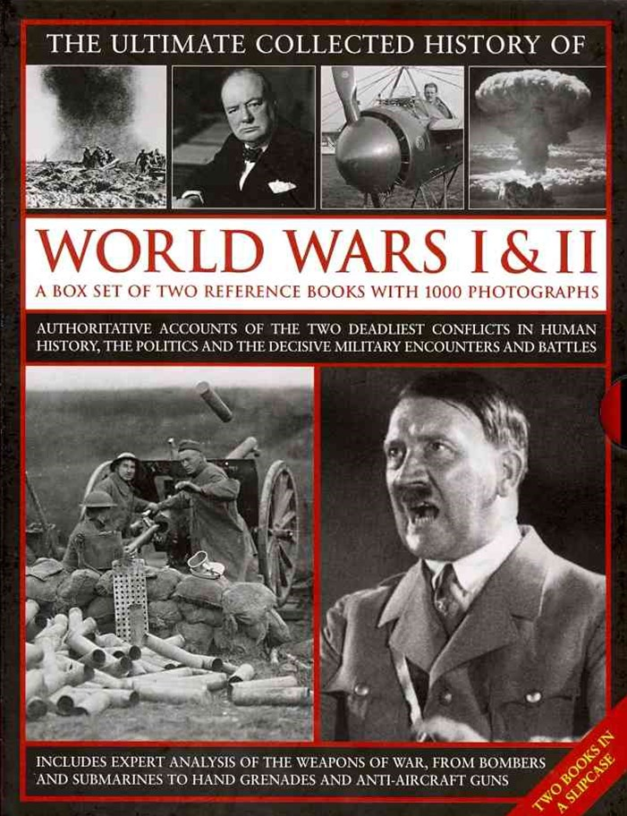 Ultimate Collected History of World Wars I & II