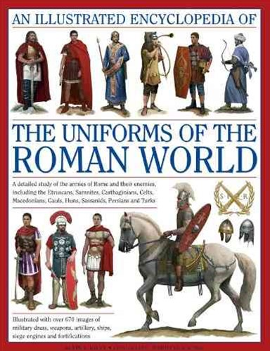 Illustrated Encyclopedia of the Uniforms of the Roman World