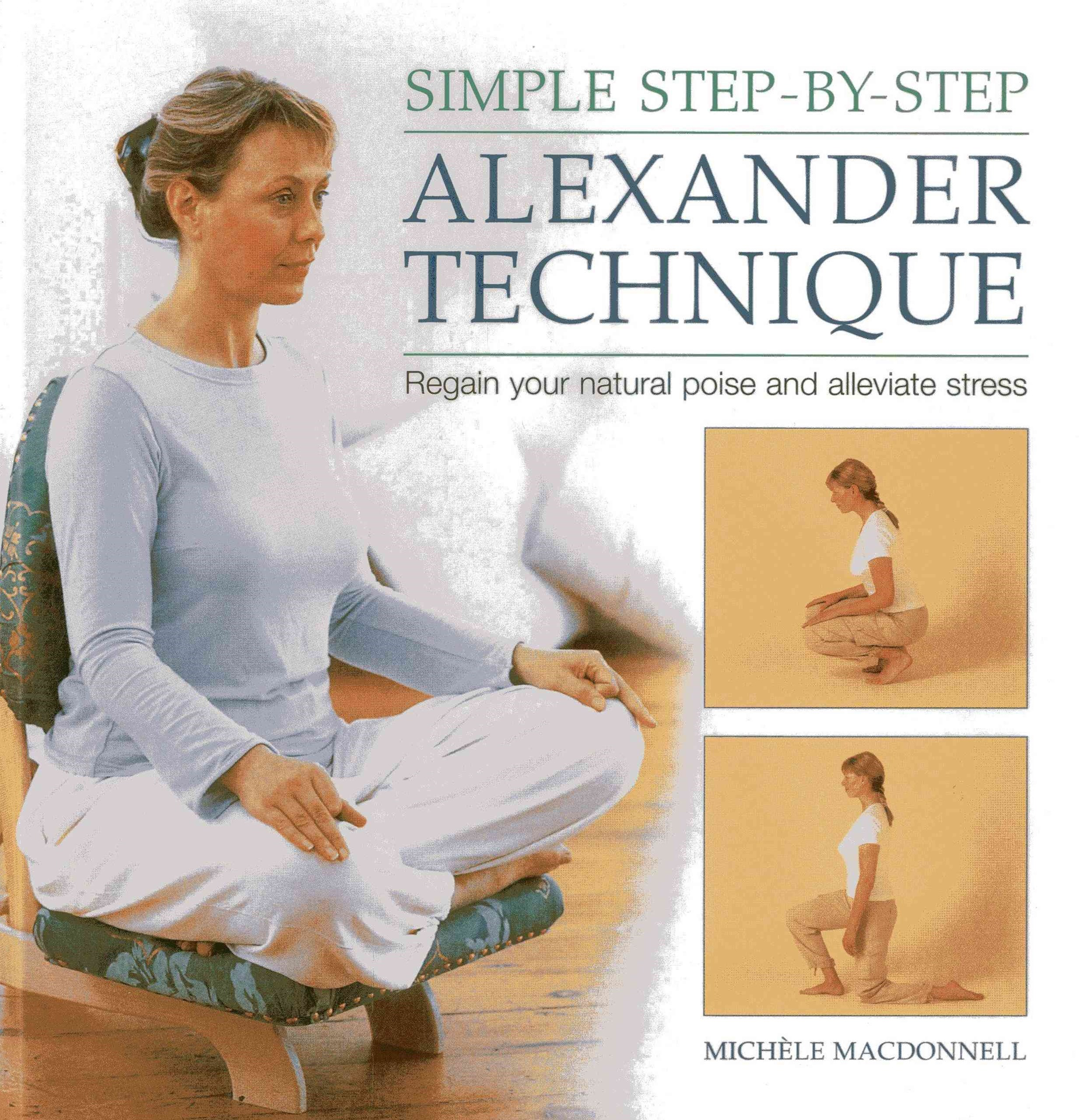 Simple Step By Step Alexander Technique