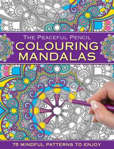 Peaceful Pencil: Colouring Mandalas