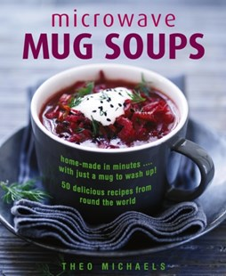 Microwave Mug Soups by MICHAELS THEO (9780754833734) - HardCover - Cooking