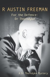 (ebook) For The Defence: Dr. Thorndyke - Crime Mystery & Thriller