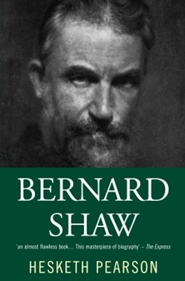 Bernard Shaw: His Life And Personality