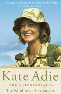 The Autobiography: The Kindness of Strangers by Kate Adie (9780755310739) - PaperBack - Biographies Entertainment
