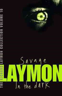 The Richard Laymon Collection Volume 10: Savage & In the Dark