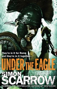 Under the Eagle (Eagles of the Empire 1) by Simon Scarrow (9780755349708) - PaperBack - Modern & Contemporary Fiction General Fiction