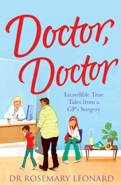 Doctor, Doctor: Incredible True Tales From a GP