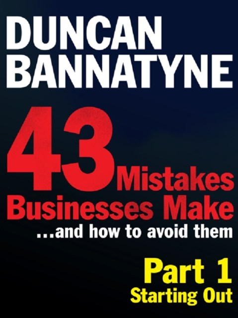 Part 1: Starting Out - 43 Mistakes Businesses Make