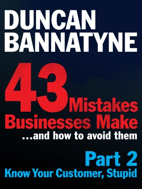 Part 2: Know Your Customer, Stupid - 43 Mistakes Businesses Make