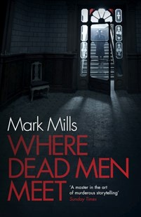 Where Dead Men Meet by Mark Mills (9780755392384) - PaperBack - Modern & Contemporary Fiction General Fiction