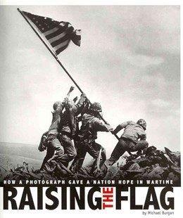 Raising the Flag: How a Photograph Gave a Nation Hope in Wartime by MICHAEL BURGAN, Kathleen Baxter, Alexa L. Sandmann (9780756544492) - PaperBack - Non-Fiction History