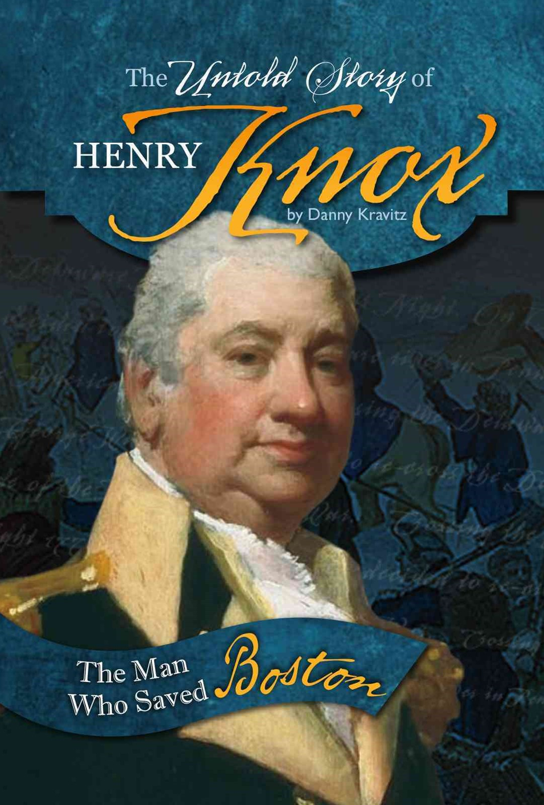 The Untold Story of Henry Knox