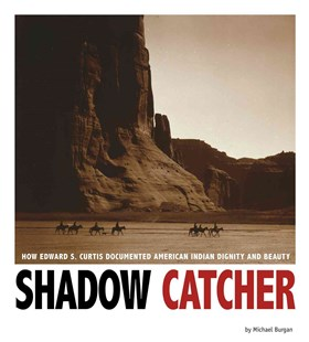 Shadow Catcher: How Edward S. Curtis Documented American Indian Dignity and Beauty by MICHAEL BURGAN (9780756549985) - PaperBack - Non-Fiction Art & Activity