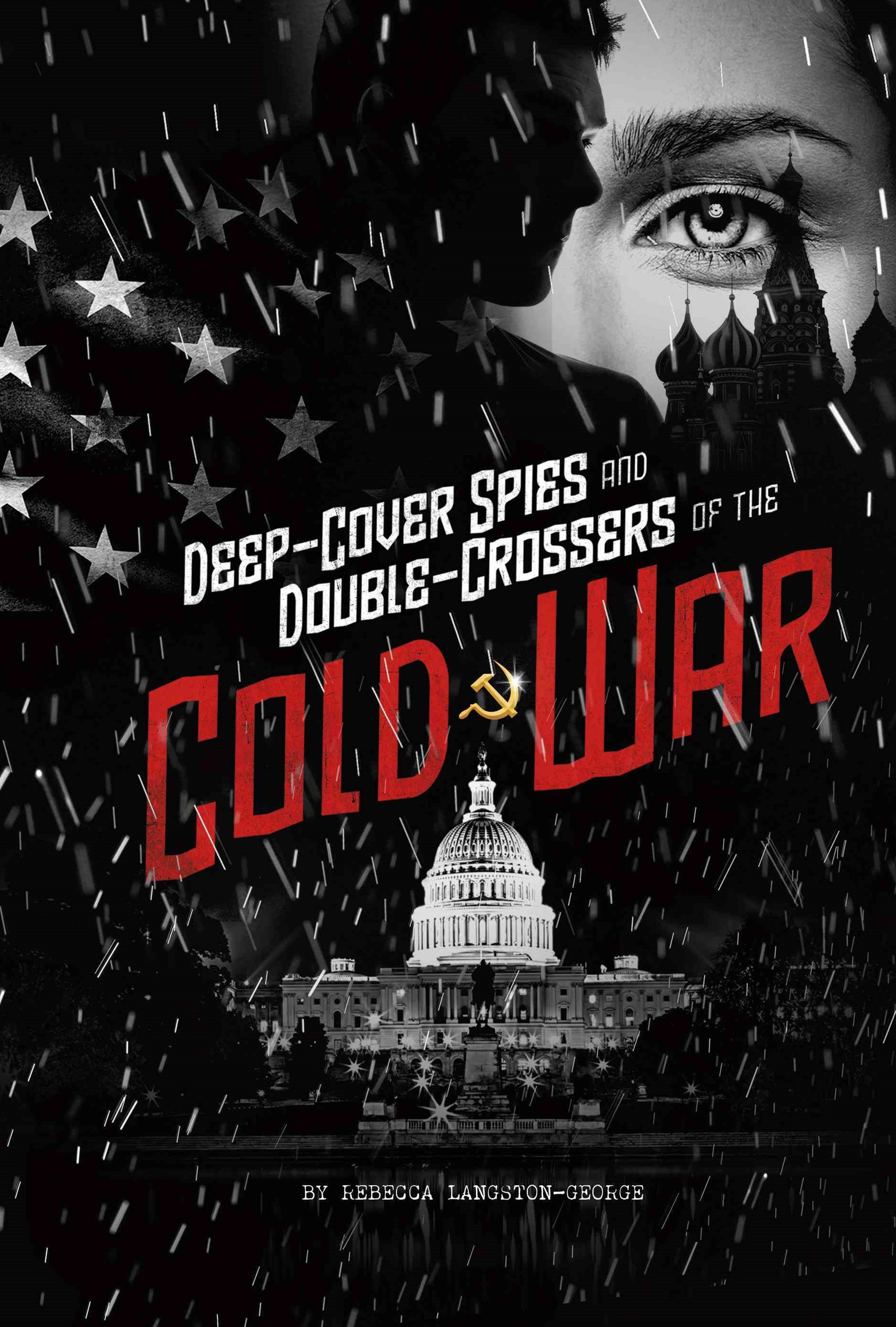 Spies!: Deep-Cover Spies and Double-Crossers of the Cold War