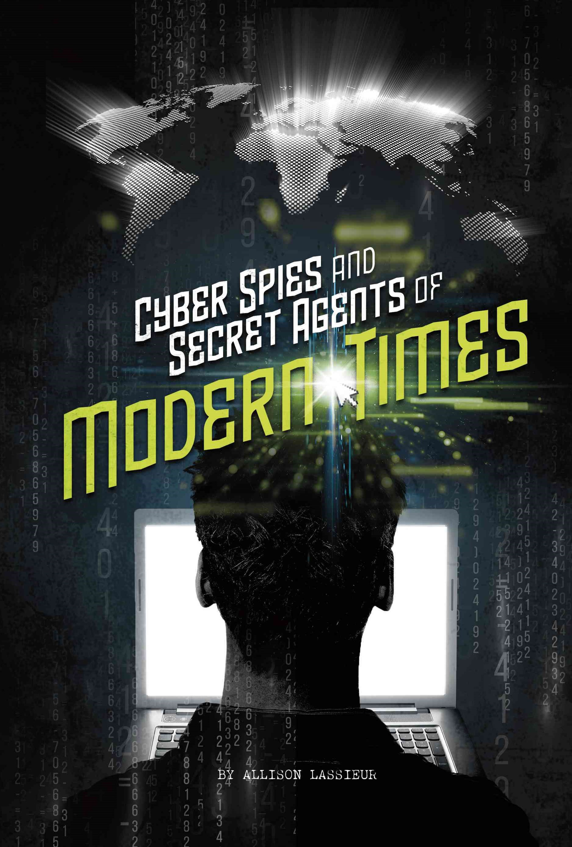 Spies!: Cyber Spies and Secret Agents of Modern Times