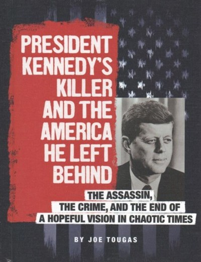 President Kennedy's Killer and the America He Left Behind