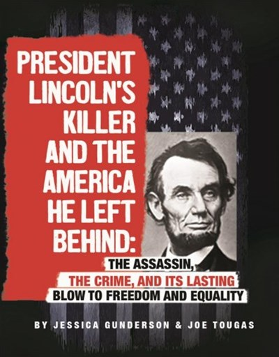 President Lincoln's Killer and the America He Left Behind