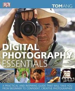 Digital Photography Essentials by Tom Ang (9780756682149) - HardCover - Art & Architecture Photography - Technique