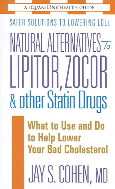 Natural Alternatives to Lipitor, Zocor and Other Statin Drugs